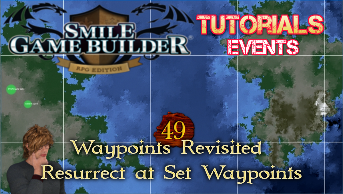 Waypoints Revisited: Resurrect at Set Waypoints – Smile Game Builder Tutorial #49